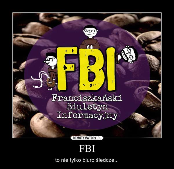 FBI – to nie tylko biuro śledcze...