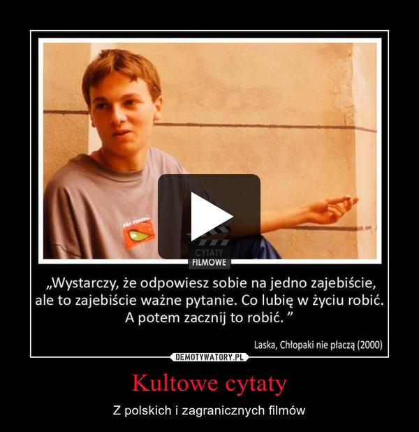 Kultowe cytaty – Z polskich i zagranicznych filmów