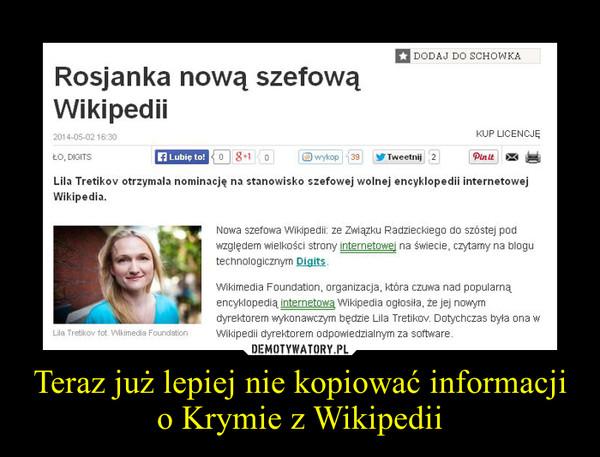 Teraz już lepiej nie kopiować informacji o Krymie z Wikipedii –