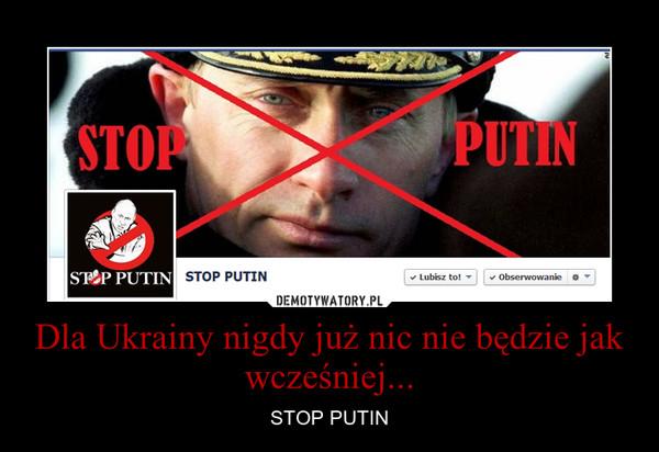 Dla Ukrainy nigdy już nic nie będzie jak wcześniej... – STOP PUTIN