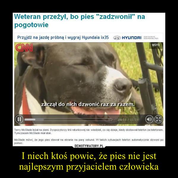 I niech ktoś powie, że pies nie jest najlepszym przyjacielem człowieka –