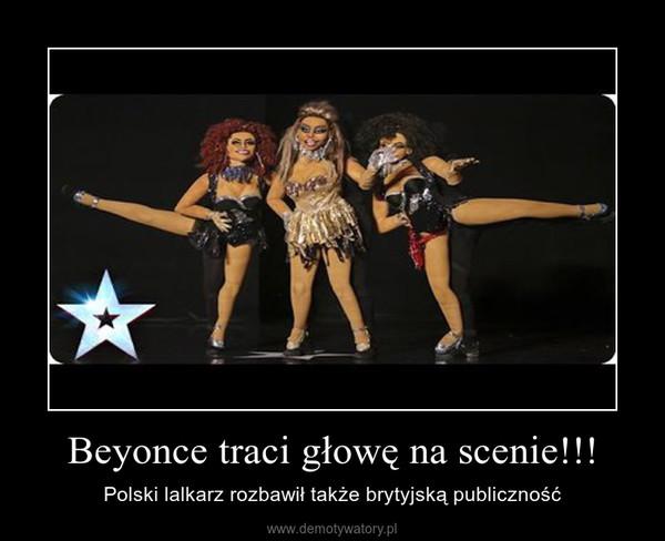Beyonce traci głowę na scenie!!! – Polski lalkarz rozbawił także brytyjską publiczność