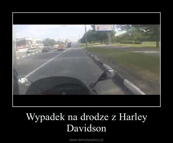 Wypadek na drodze z Harley Davidson –