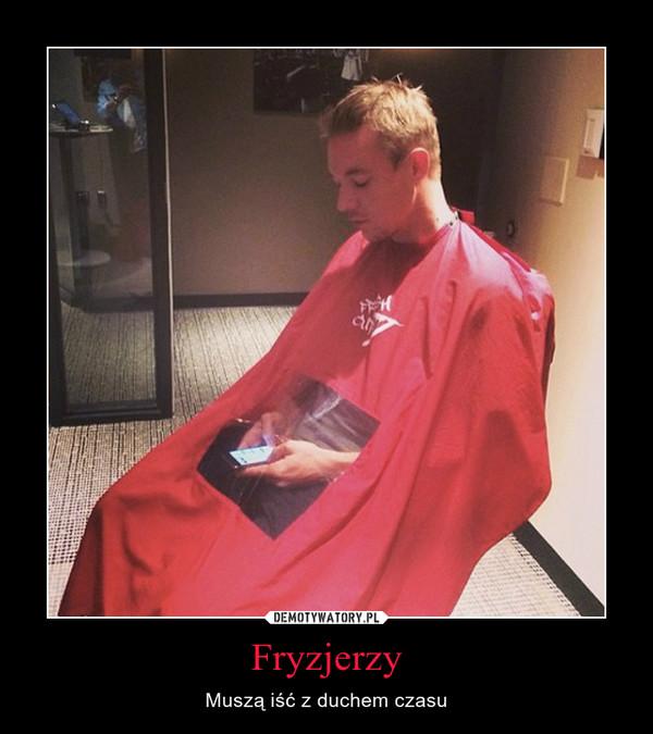 Fryzjerzy – Muszą iść z duchem czasu