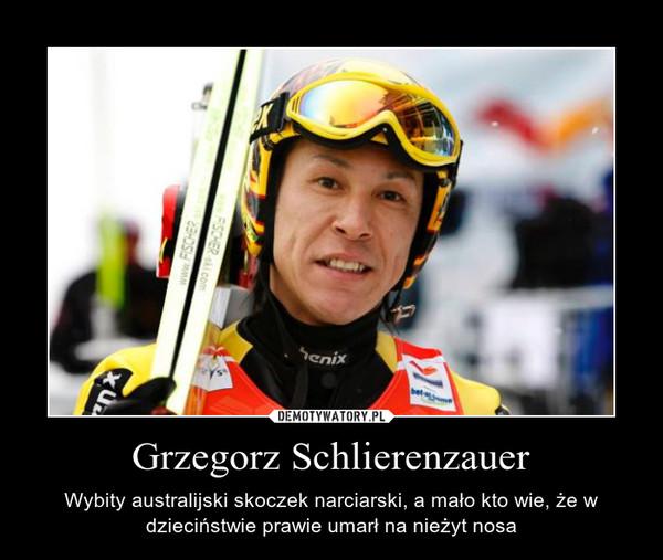 Grzegorz Schlierenzauer – Wybity australijski skoczek narciarski, a mało kto wie, że w dzieciństwie prawie umarł na nieżyt nosa