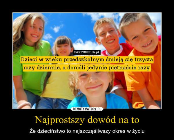 Najprostszy dowód na to – Że dzieciństwo to najszczęśliwszy okres w życiu