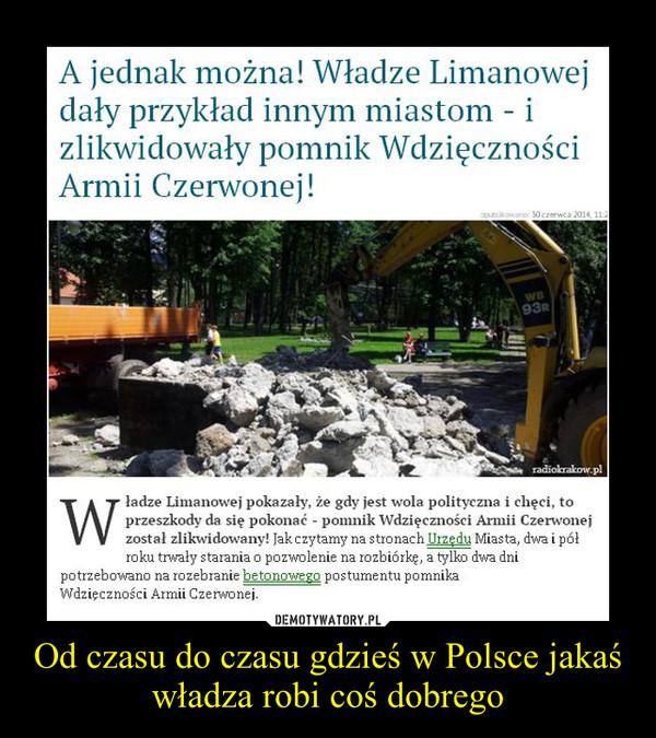 Od czasu do czasu gdzieś w Polsce jakaś władza robi coś dobrego –