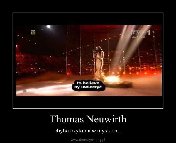 Thomas Neuwirth – chyba czyta mi w myślach...
