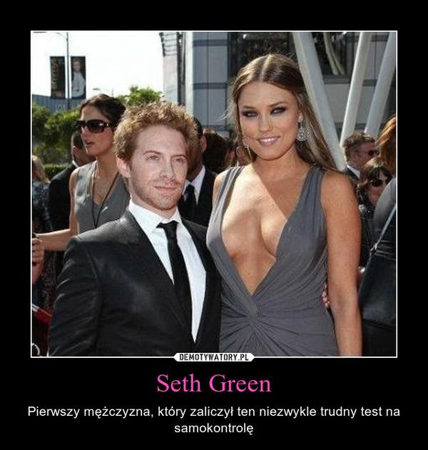 Seth Green – Pierwszy mężczyzna, który zaliczył ten niezwykle trudny test na samokontrolę