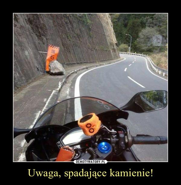Uwaga, spadające kamienie! –