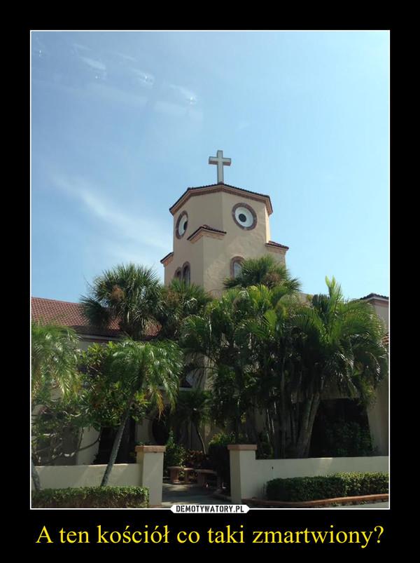 A ten kościół co taki zmartwiony? –