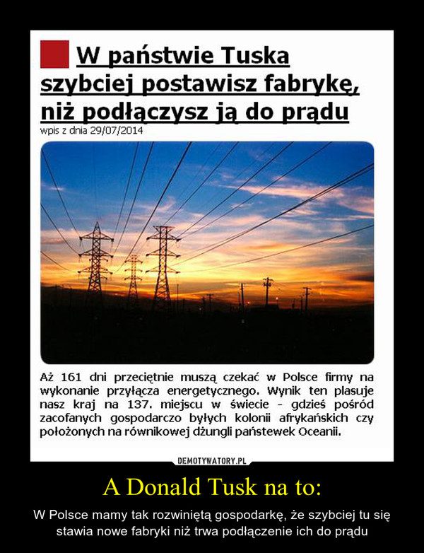 A Donald Tusk na to: – W Polsce mamy tak rozwiniętą gospodarkę, że szybciej tu się stawia nowe fabryki niż trwa podłączenie ich do prądu