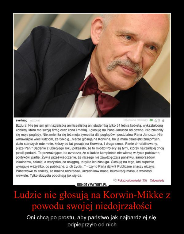 Ludzie nie głosują na Korwin-Mikke z powodu swojej niedojrzałości – Oni chcą po prostu, aby państwo jak najbardziej się \nodpieprzyło od nich