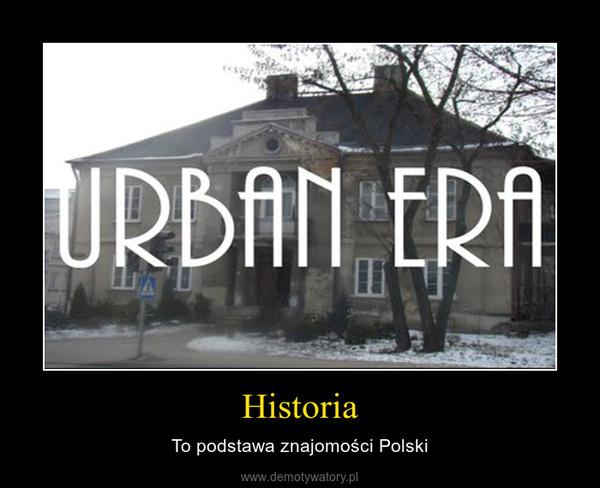 Historia – To podstawa znajomości Polski