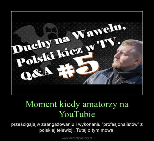 """Moment kiedy amatorzy na YouTubie – prześcigają w zaangażowaniu i wykonaniu """"profesjonalistów"""" z polskiej telewizji. Tutaj o tym mowa."""