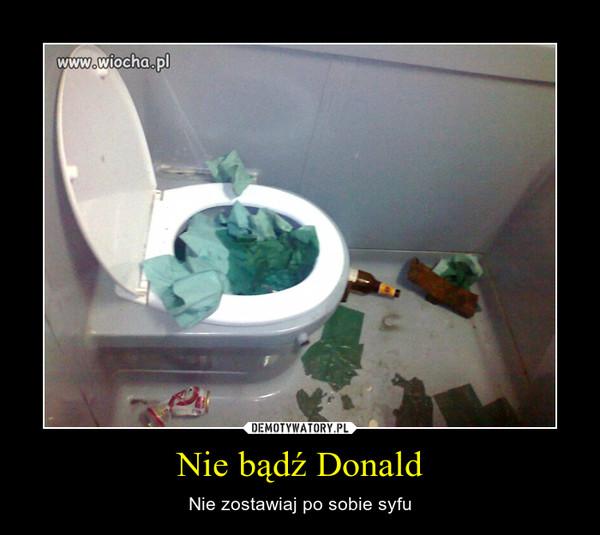 Nie bądź Donald – Nie zostawiaj po sobie syfu