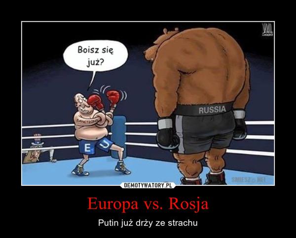 Europa vs. Rosja – Putin już drży ze strachu