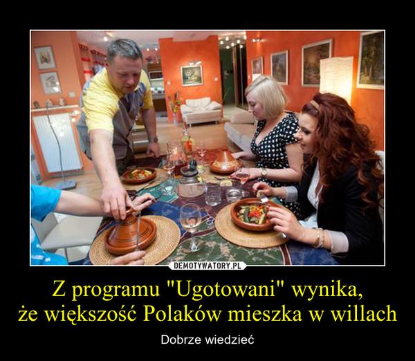 """Z programu """"Ugotowani"""" wynika,że większość Polaków mieszka w willach – Dobrze wiedzieć"""