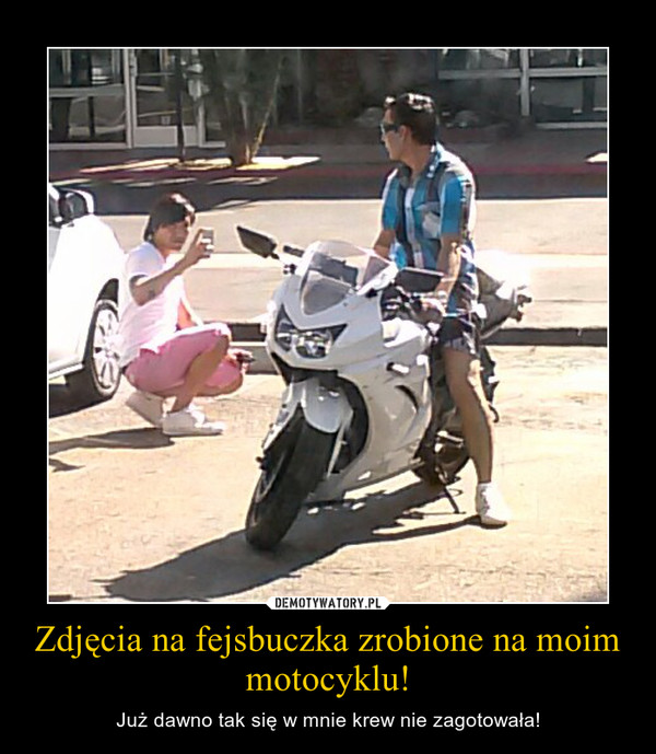 Zdjęcia na fejsbuczka zrobione na moim motocyklu! – Już dawno tak się w mnie krew nie zagotowała!