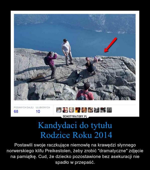 """Kandydaci do tytułu Rodzice Roku 2014 – Postawili swoje raczkujące niemowlę na krawędzi słynnego norwerskiego klifu Preikestolen, żeby zrobić """"dramatyczne"""" zdjęcie na pamiątkę. Cud, że dziecko pozostawione bez asekuracji nie spadło w przepaść."""