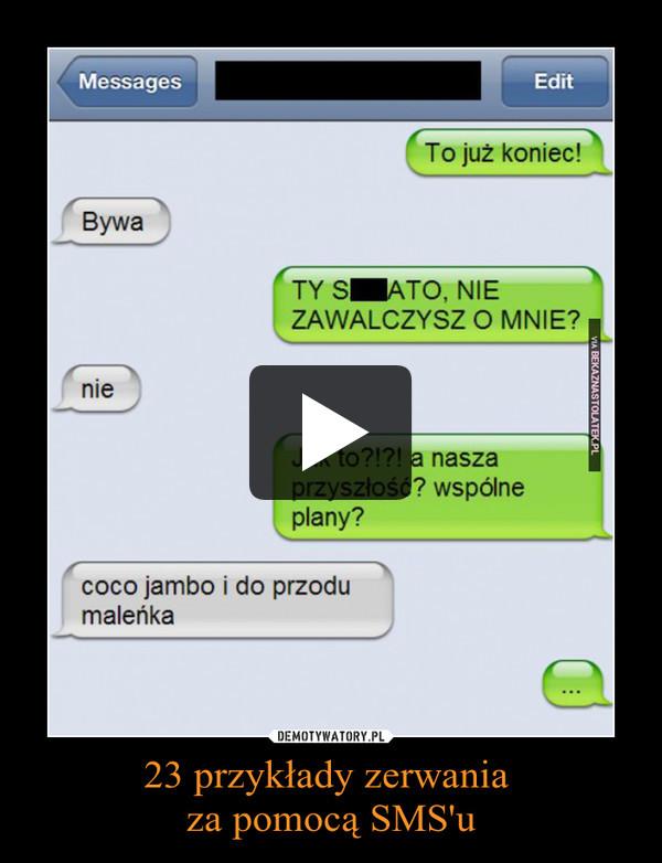 23 przykłady zerwania za pomocą SMS'u –