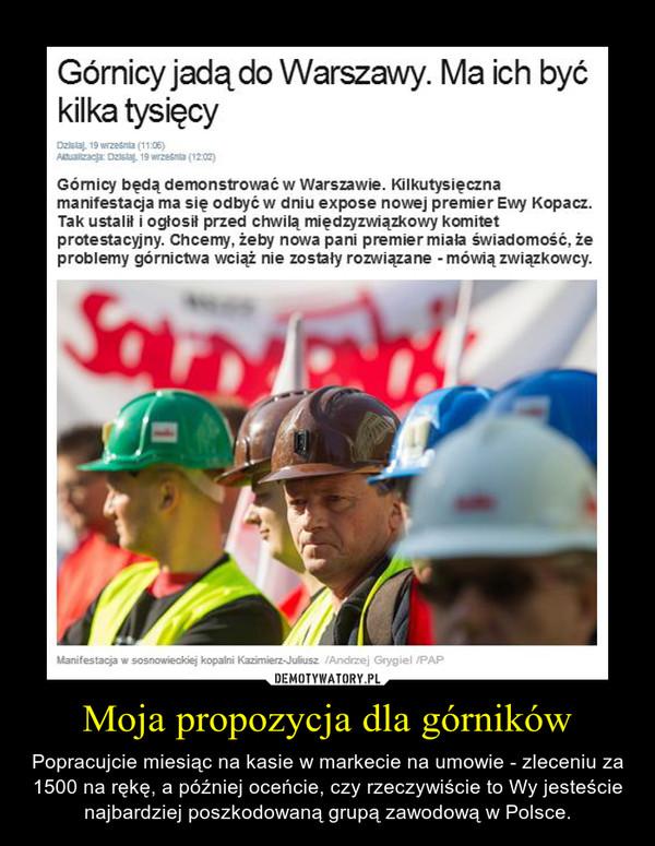 Moja propozycja dla górników – Popracujcie miesiąc na kasie w markecie na umowie - zleceniu za 1500 na rękę, a później oceńcie, czy rzeczywiście to Wy jesteście najbardziej poszkodowaną grupą zawodową w Polsce.
