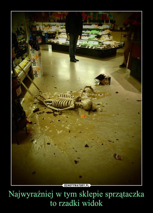 Najwyraźniej w tym sklepie sprzątaczka to rzadki widok –