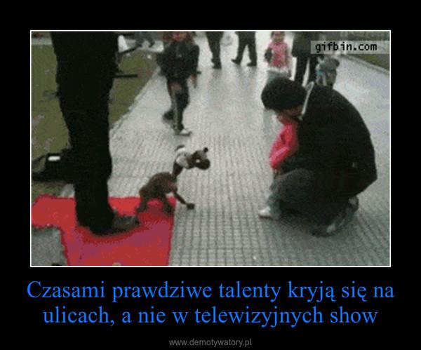 Czasami prawdziwe talenty kryją się na ulicach, a nie w telewizyjnych show –