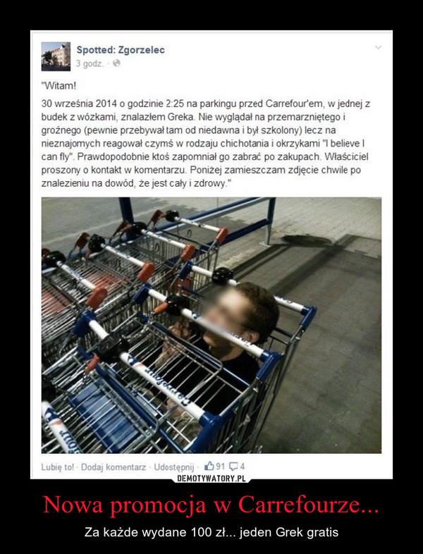 Nowa promocja w Carrefourze... – Za każde wydane 100 zł... jeden Grek gratis