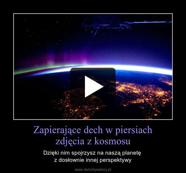 Zapierające dech w piersiachzdjęcia z kosmosu – Dzięki nim spojrzysz na naszą planetę z dosłownie innej perspektywy