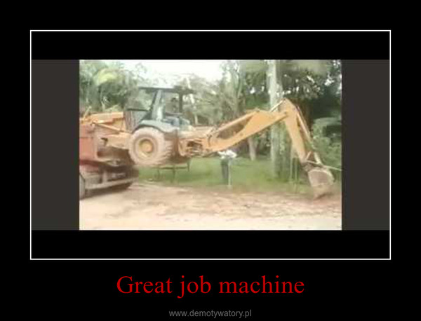 Great job machine –