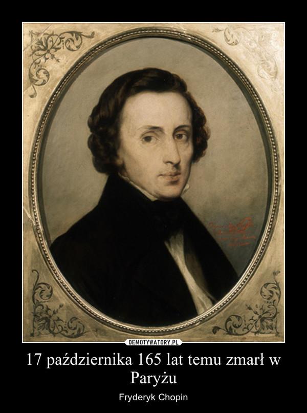 17 października 165 lat temu zmarł w Paryżu – Fryderyk Chopin