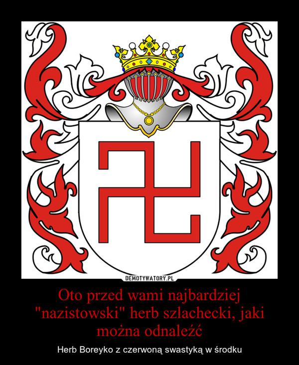 """Oto przed wami najbardziej """"nazistowski"""" herb szlachecki, jaki można odnaleźć – Herb Boreyko z czerwoną swastyką w środku"""