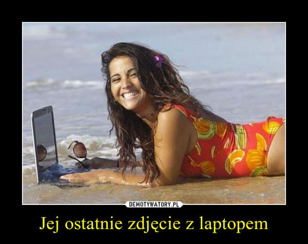 Jej ostatnie zdjęcie z laptopem –