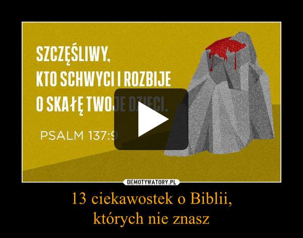 13 ciekawostek o Biblii,których nie znasz –