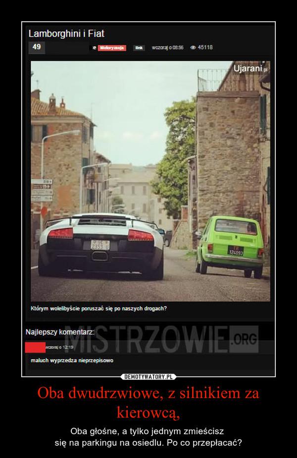 Oba dwudrzwiowe, z silnikiem za kierowcą, – Oba głośne, a tylko jednym zmieścisz się na parkingu na osiedlu. Po co przepłacać?
