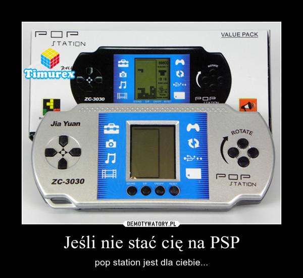 Jeśli nie stać cię na PSP – pop station jest dla ciebie...