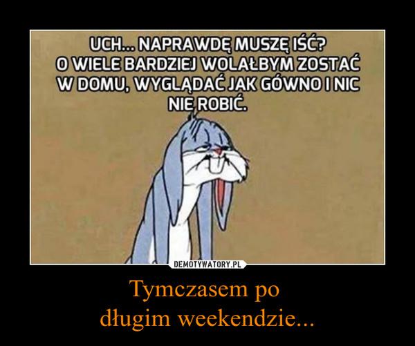 Tymczasem po długim weekendzie... –