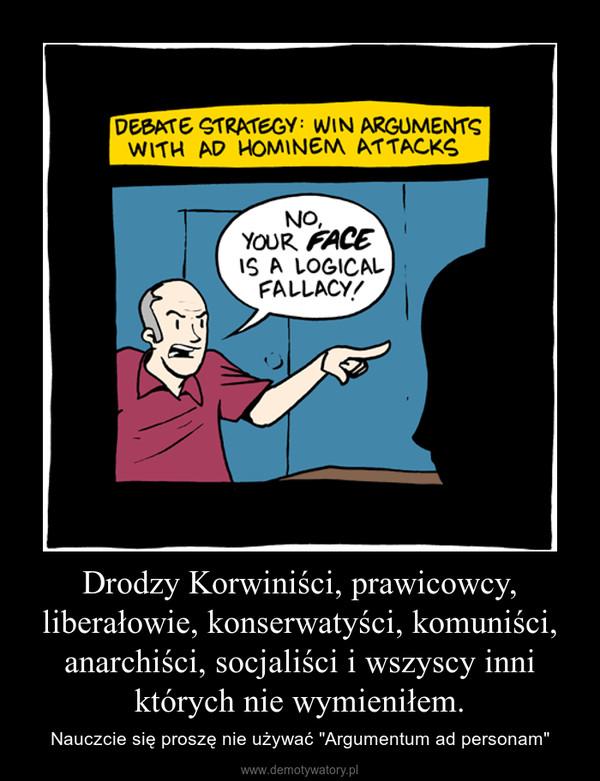 """Drodzy Korwiniści, prawicowcy, liberałowie, konserwatyści, komuniści, anarchiści, socjaliści i wszyscy inni których nie wymieniłem. – Nauczcie się proszę nie używać """"Argumentum ad personam"""""""