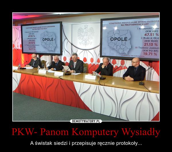 PKW- Panom Komputery Wysiadły – A świstak siedzi i przepisuje ręcznie protokoły...