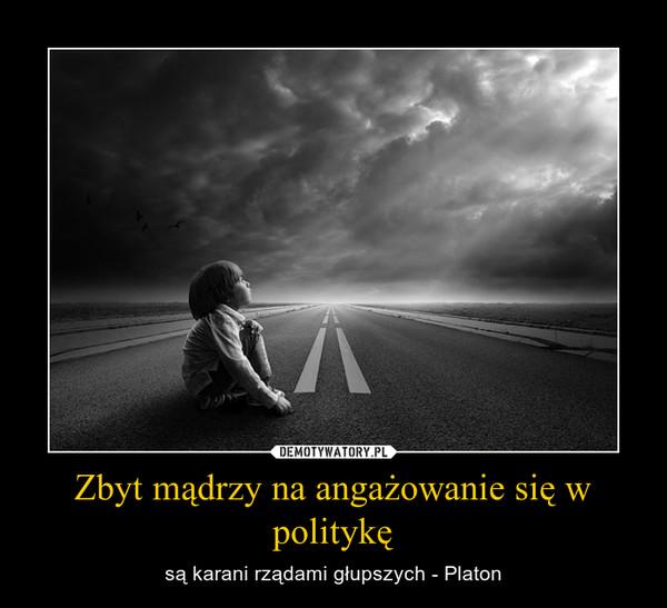 Zbyt mądrzy na angażowanie się w politykę – są karani rządami głupszych - Platon