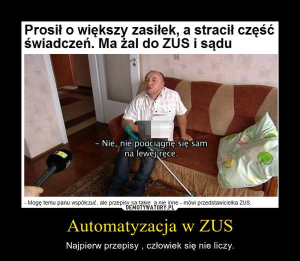 Automatyzacja w ZUS – Najpierw przepisy , człowiek się nie liczy.