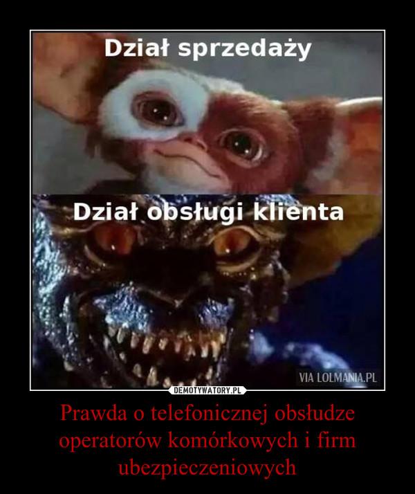Prawda o telefonicznej obsłudze operatorów komórkowych i firm ubezpieczeniowych –