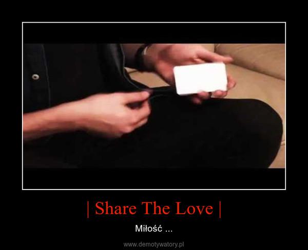 | Share The Love | – Miłość ...
