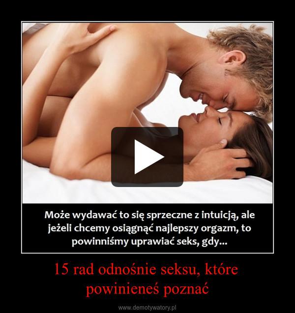 15 rad odnośnie seksu, które powinieneś poznać –