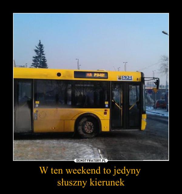 W ten weekend to jedyny słuszny kierunek –