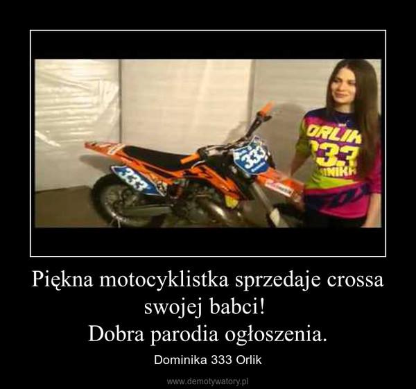 Piękna motocyklistka sprzedaje crossa swojej babci! Dobra parodia ogłoszenia. – Dominika 333 Orlik