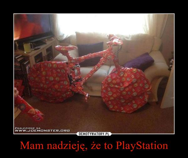 Mam nadzieję, że to PlayStation