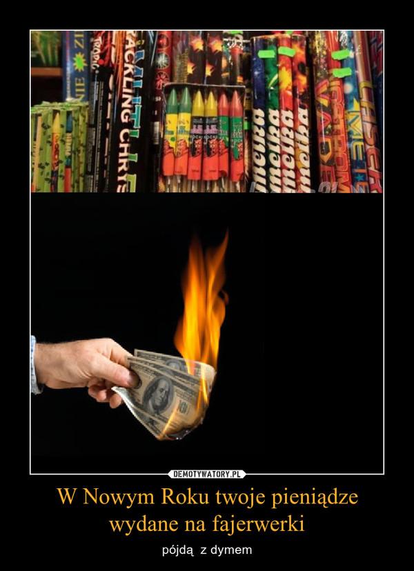 W Nowym Roku twoje pieniądze wydane na fajerwerki – pójdą  z dymem
