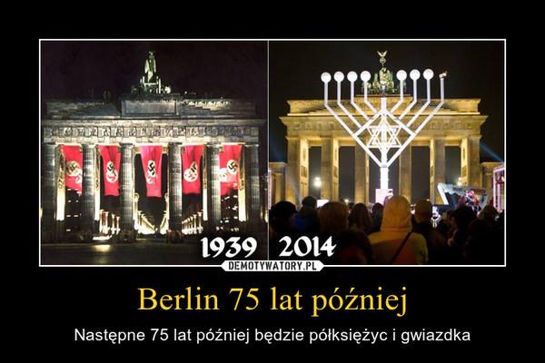 Berlin 75 lat później – Następne 75 lat później będzie półksiężyc i gwiazdka